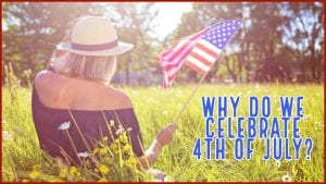Why do we celebrate 4th of July?