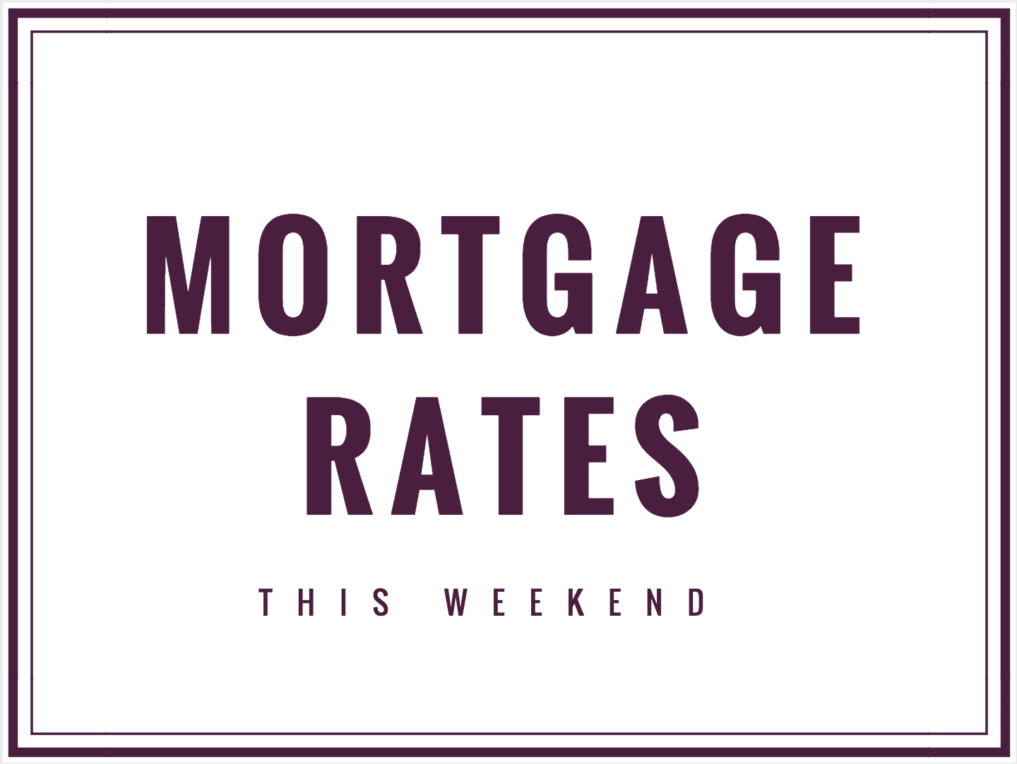 MORTGAGE RATES FOR JUN 30